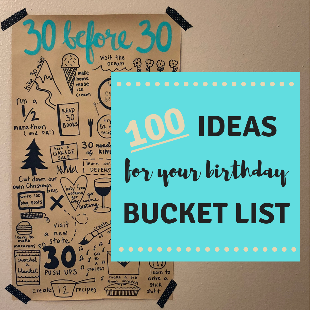 30 Before 30 100 Ideas For Your Birthday Bucket List Let S Live And Learn